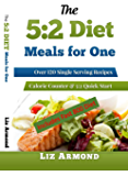 The 5:2 Diet Meals for One Cookbook - 120 Delicious Single Serving Fast Diet Recipes: 5:2 Diet Quick Start Guide…