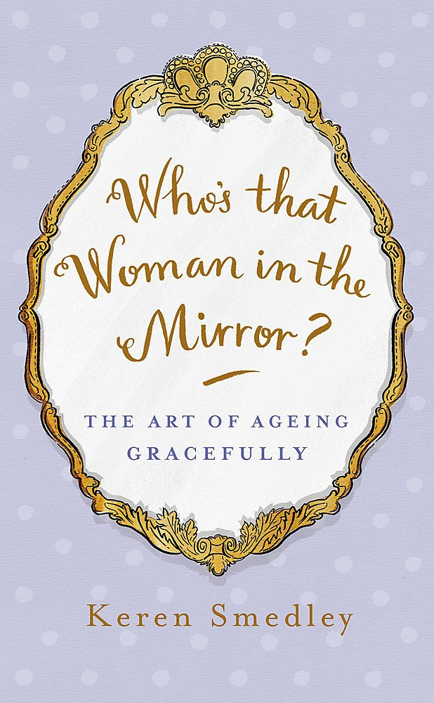Who's that Woman in the Mirror?: The Art of Ageing Gracefully ebook