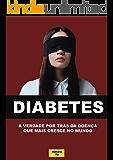 Diabetes: : A Verdade Por Trás Da Doença Que Mais Cresce No Mundo