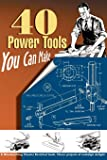 40 Power Tools You Can Make (Woodworking Classics)