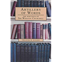 Artillery of Words: The Writings of Sir Winston Churchill (English Edition)
