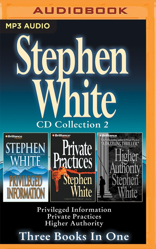 Read Online Stephen White - Alan Gregory Series: Books 1-3: Privileged Information, Private Practices, Higher Authority pdf