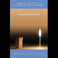Reduce Change to Increase Improvement (Corwin Impact Leadership Series)