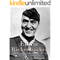 Eddie Rickenbacker: The Life and Legacy of America's Top World War I Fighter Ace