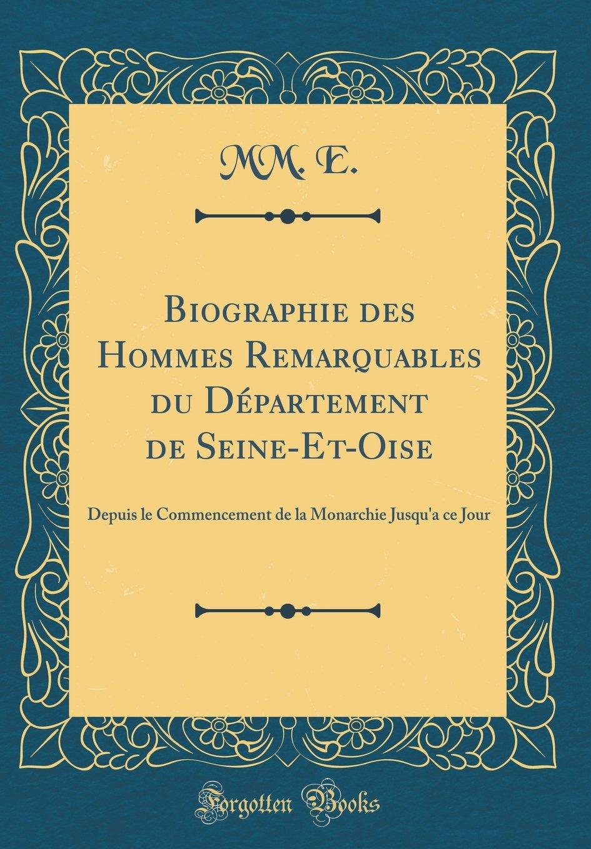 Biographie des Hommes Remarquables du Département de Seine-Et-Oise: Depuis le Commencement de la Monarchie Jusqu'a ce Jour (Classic Reprint) (French Edition) pdf epub