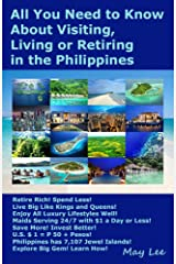 All You Need to Know About Visiting, Living or Retiring in the Philippines: Retire Rich! Spend Less! Enjoy Luxury Lifestyle! Maids Serving 24/7, $1 a Day! 7,107 Philippine Islands! Kindle Edition