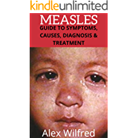 Measles: Guide to Symptoms, Causes, Diagnosis & Treatment