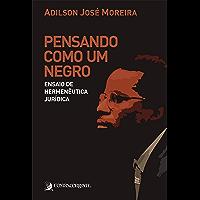 Pensando como um negro: Ensaio de hermenêutica jurídica