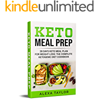 Keto Meal Prep: 28 Days Meal Plan For Weight Loss: The Complete Ketogenic Diet Cookbook (Keto Diet For Beginners 2)