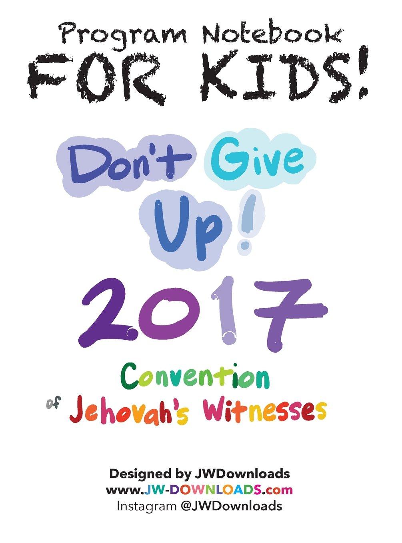 FOR KIDS! Ages 6+ Don't Give Up 2017 Regional Convention of Jehovah's Witnesses Program Notebook KEEPSAKE HARDBACK pdf