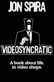 VIDEOSYNCRATIC: A book about life. In video shops.
