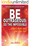 Be Outrageous: Do the Impossible