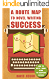 A Route Map to Novel Writing Success: How to Write a Novel Using the Waypoint Method