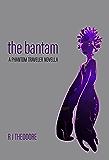 The Bantam: A Phantom Traveler Novella (The Phantom Traveler Book 1)