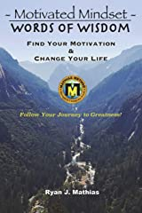 Motivated Mindset - Words Of Wisdom: Find Your Motivation and Change Your Life! (How to be Successful with Uplifting Inspirational Quotes and Words to Live By) Paperback