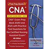 CNA Study Guide 2020-2021: CNA Exam Prep Book 2020 and 2021 with Practice Test Questions for the Certified Nursing…