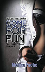 Come For Fun: 16 Erotic Short Stories (Sexy Stories Collection Book 9)