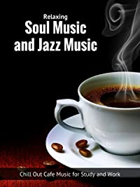 Relaxing Music and Jazz Music – Chill Out Cafe Music for Study and Work