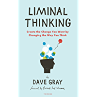 Liminal Thinking: Create the Change You Want by Changing the Way You Think (English Edition)
