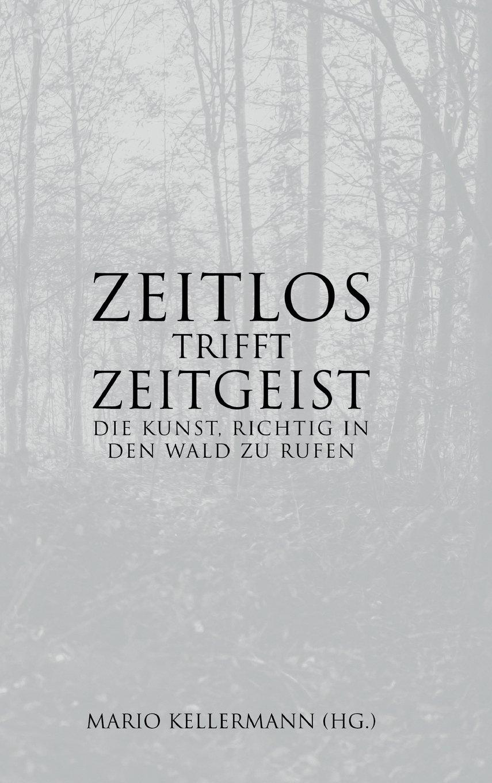 Zeitlos trifft Zeitgeist: Die Kunst, richtig in den Wald zu rufen Gebundenes Buch – 13. Juli 2017 Mario Kellermann tredition 3743923084 Art / General