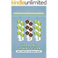 Hydroponic Growing System: Guide To Build Your Own Hydroponic Garden: Getting Started In Hydroponics