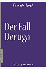 Ricarda Huch: Der Fall Deruga (Kriminalroman) (German Edition) Kindle Edition