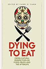 Dying to Eat: Cross-Cultural Perspectives on Food, Death, and the Afterlife (Material Worlds Series) Hardcover