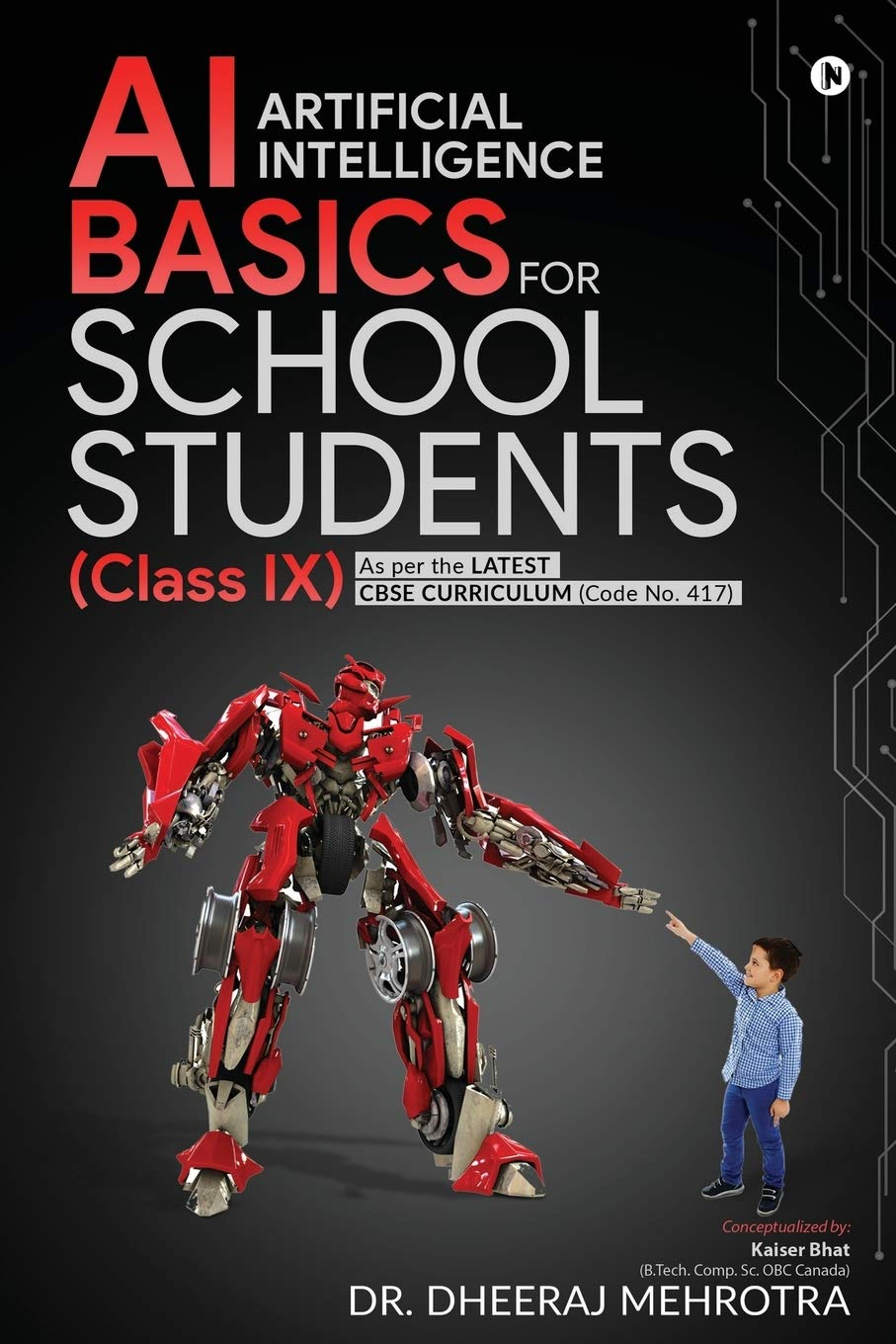 AI – Artificial Intelligence Basics For School Students (Class IX): As per the latest CBSE curriculum (Code No. 417)