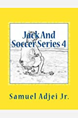 Jack And Soccer Series 4: Life Lessons From The Beautiful Game (Volume 4) Paperback