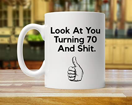 Funny Inspirational Mugs Cup 11oz 70th Birthday Gift Ideas