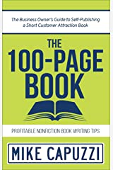 The 100-Page Book: The Business Owner's Guide to Self-Publishing a Short Customer Attraction Book Kindle Edition