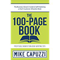 The 100-Page Book: The Business Owner's Guide to Self-Publishing a Short Customer Attraction Book (English Edition)