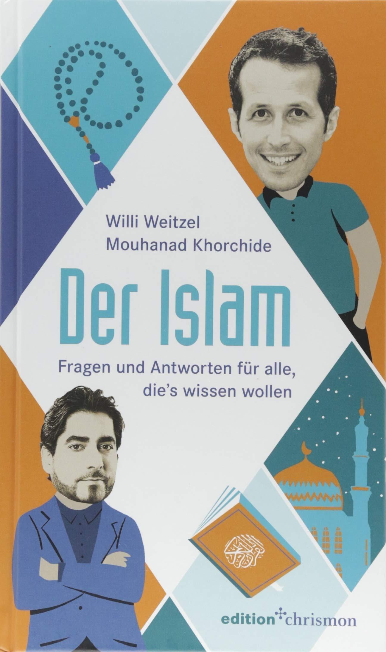Der Islam: Neugierige Fragen für alle, die's wissen wollen