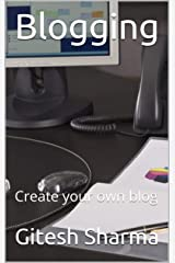Blogging: Create your own blog Kindle Edition