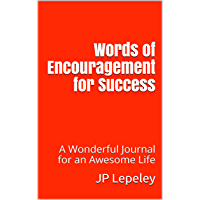 Words of Encouragement for Success: A Wonderful Journal for an Awesome Life (English Edition)