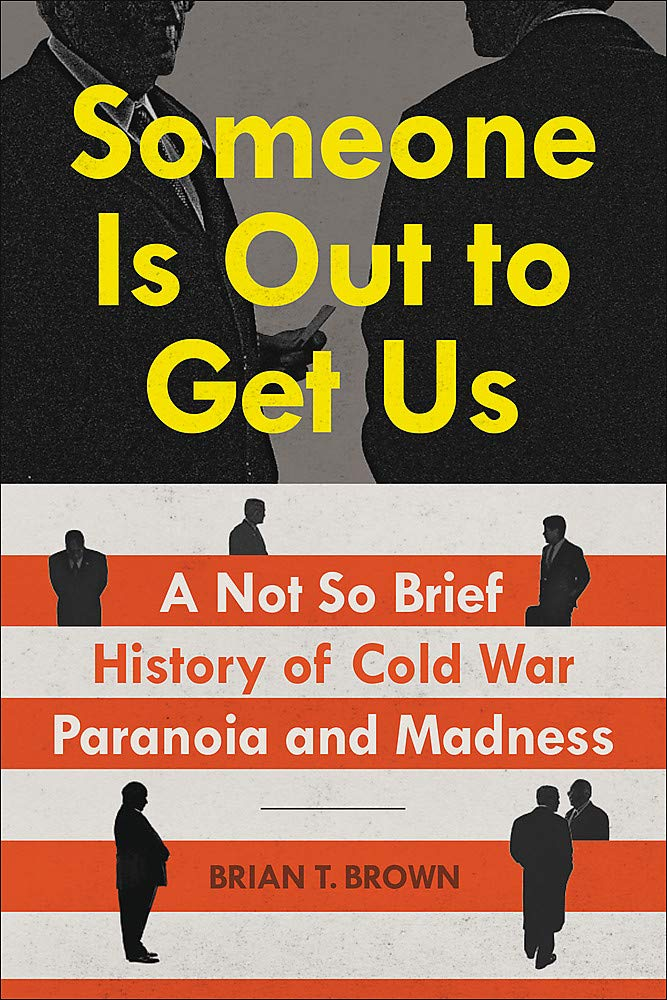 Someone Is Out to Get Us: A Not So Brief History of Cold War ...