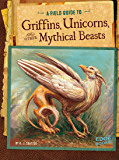 A Field Guide to Griffins, Unicorns, and Other Mythical Beasts (Fantasy Field Guides)