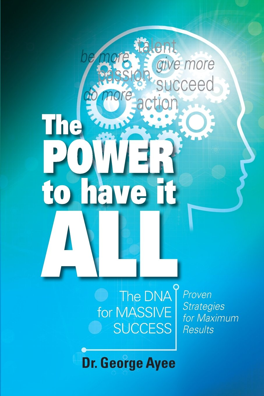 Read Online The Power To Have It All: The DNA for Massive Success pdf epub