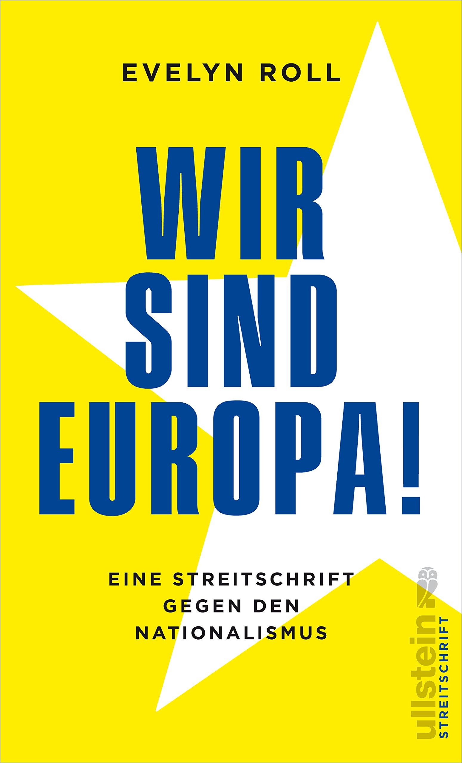 Wir sind Europa!: Eine Streitschrift gegen den Nationalismus