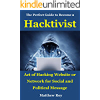 The Perfect Guide to Become a Hacktivist: Act of hacking website or network for social and political message