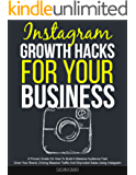 Instagram Growth Hacks For Your Business: A Proven Guide On How To Build A Massive Audience Fast, Grow Your Brand, Driving Massive Traffic And Skyrocket Sales Using Instagram (English Edition)