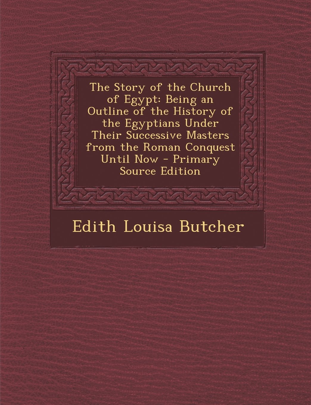 Download The Story of the Church of Egypt: Being an Outline of the History of the Egyptians Under Their Successive Masters from the Roman Conquest Until Now pdf