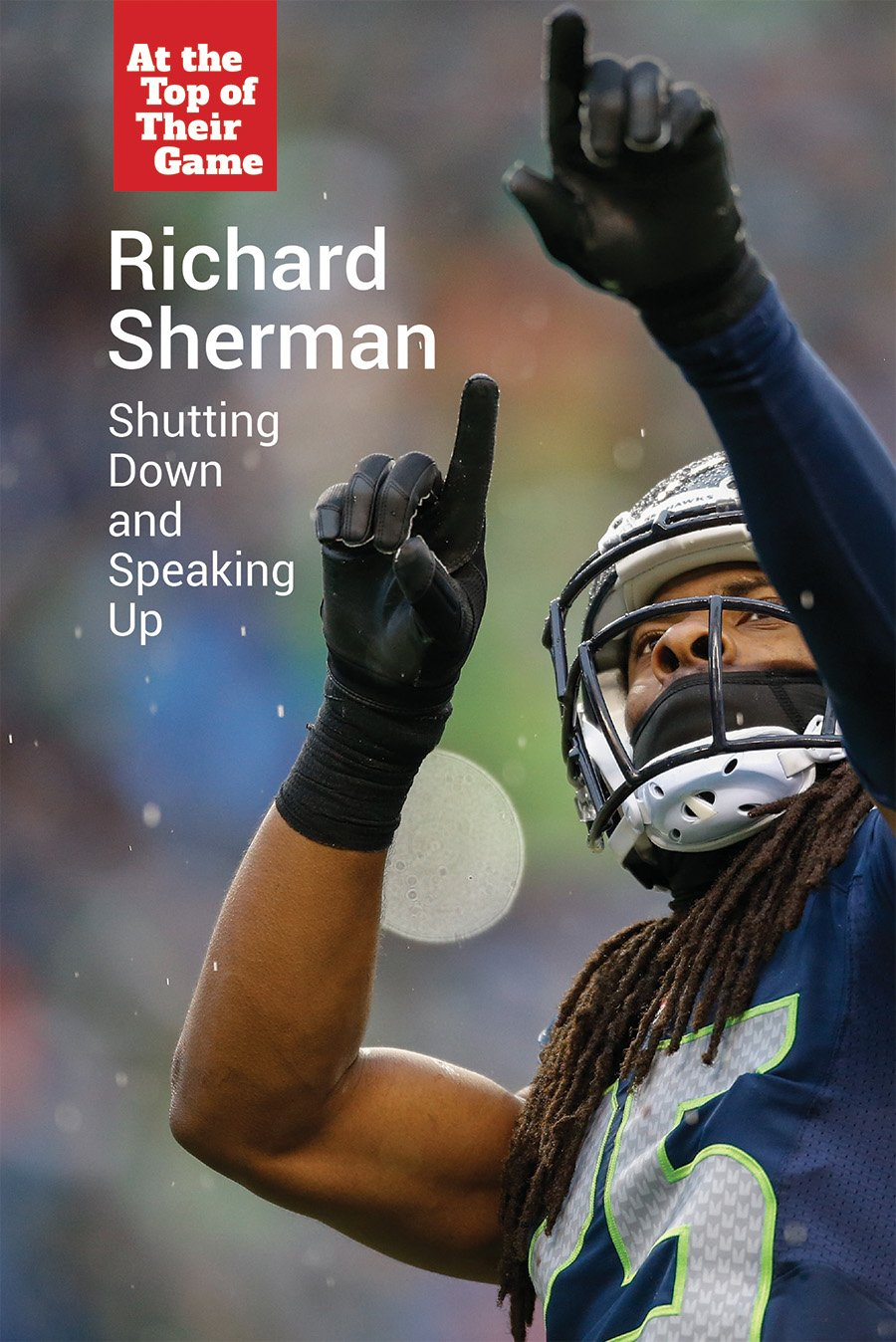 Richard Sherman: Shutting Down and Speaking Up (At the Top of Their Game)