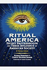 Ritual America: Secret Brotherhoods and Their Influence on American Society: A Visual Guide Hardcover