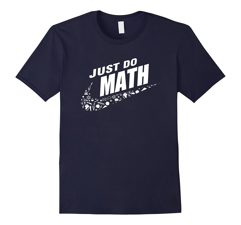 Just Do Math T-Shirts Algebra Math geek Teacher Student Gift-BN