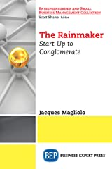 The Rainmaker: Start-Up to Conglomerate Kindle Edition