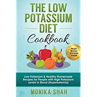 Low Potassium Diet Cookbook: 85 Low Potassium & Healthy Homemade Recipes for People with High Potassium Levels in Blood (Hyperkalemia)