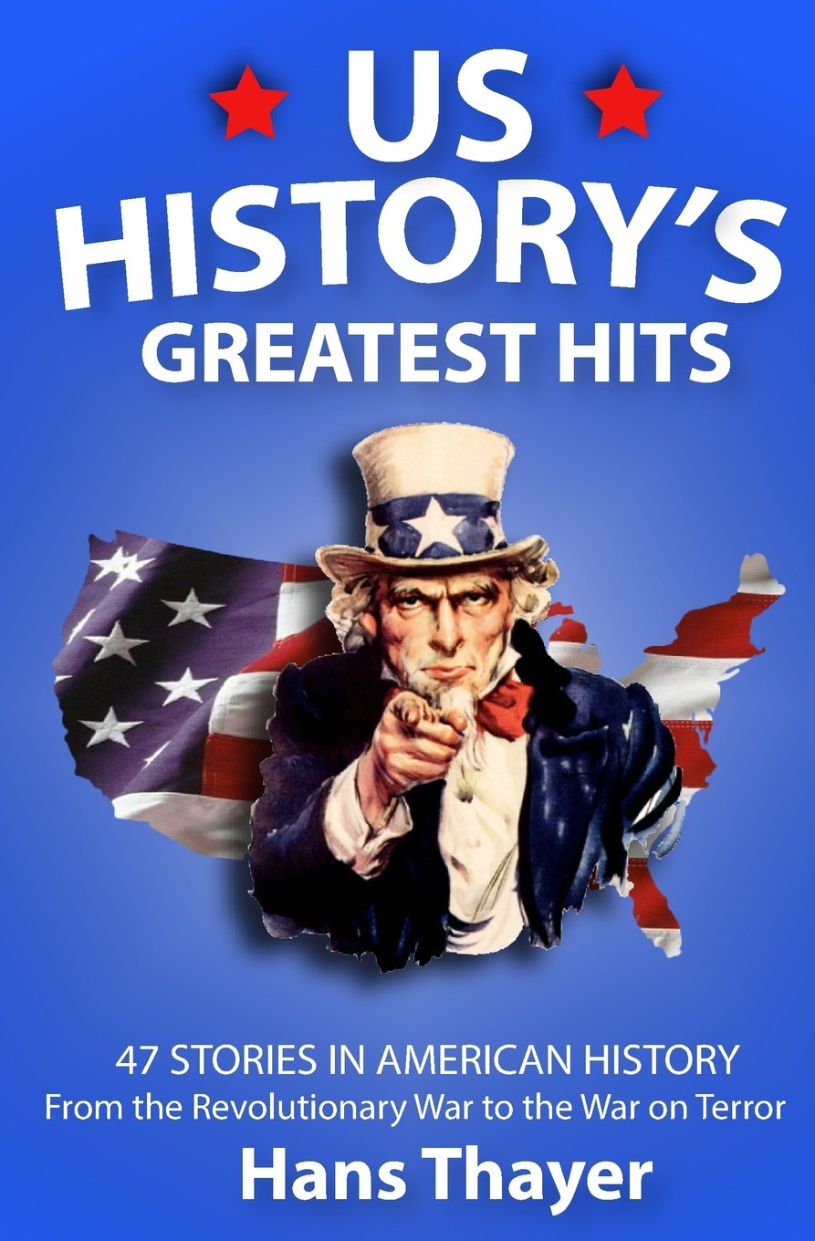 Read Online US History: Greatest Hits: 47 Stories in American History: From the Revolutionary War to the War on Terror (American History, US History Books) pdf epub