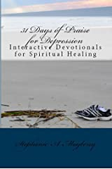 31 Days of Praise for Depression: Interactive Devotionals for Spiritual Healing Kindle Edition