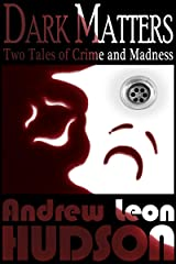 Dark Matters: Two Tales of Crime and Madness Kindle Edition